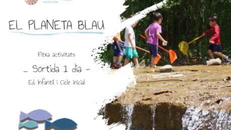 EL PLANETA BLAU Fitxa activitats - Sortida 1 dia - Ed. Infantil i Cicle inicial