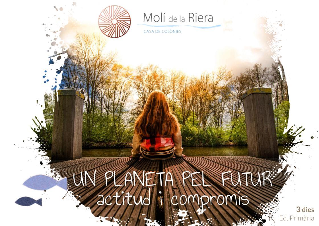 UN PLANETA PEL FUTUR actitud i compromís - Colònies escolars Ed. Primària